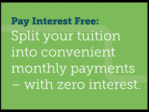 Pay Interest Free: Split your tuition into convenient monthly payments- with no interest